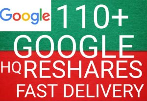 I will get you 110+ GOOGLE RESHARES high quality and fast delivery
