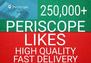 I will get you 250,000+ Periscope likes high quality and fast delivery