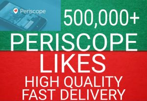 I will get you 500,000+ Periscope likes high quality and fast delivery