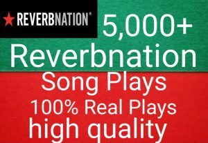 I will get you 5,000+ Reverbnation song plays high quality and fast delivery