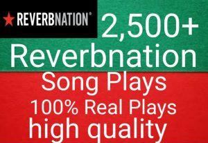 I will get you 2,500+ Reverbnation song plays high quality and fast delivery