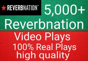 I will get you 5,000+ Reverbnation video plays high quality and fast delivery