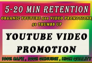High Retention Organic YouTube 500 Video Promotions, 50 thumbs Up 5-20 Min Retention