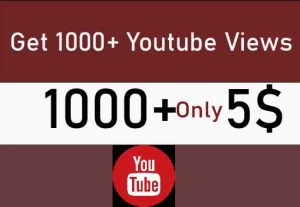 Get 1000+ Youtube Views Only 5$ for you