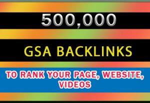 500K GSA Backlinks for rank your page, website, videos