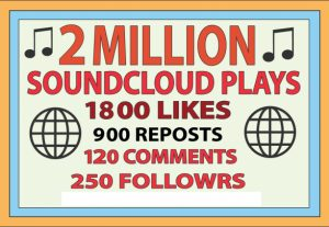 2,000,000 OR 2M SOUDCLOUD PLAYS, 1800 LIKES, 900 REPOSTS, 120 COMMENTS, 250 FOLLOWERS