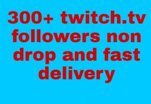 I will get you 300+ Twitch followers high quality and fast delivery