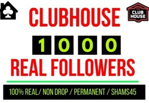 Get 1000+ Clubhouse followers, Non-drop, Real, and Lifetime permanent