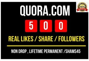Get 500+ Quora.Com Likes/ Share or followers , all are real non drop and permanent