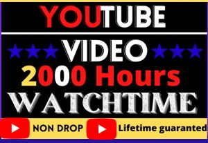 I WILL DO FAST YOUR YOUTUBE VIDEO 2000 HOURS WATCH TIME. NON DROP,HIGH QUALITY ORGANIC AND LIFE TIME GUARANTEE
