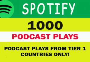 1000 Spotify Podcast Plays from TIER 1 Countries USA/CA/EU/AU/NZ/UK