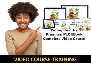I Will give Eating Healthy Premium PLR EBook Complete Video Course