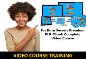 I Will give Fat Burn Secrets Premium PLR EBook Complete Video Course