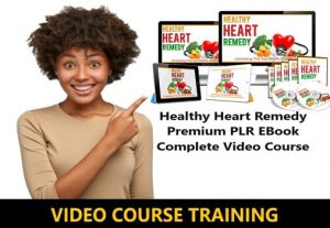 I Will give Healthy Heart Remedy Premium PLR EBook Complete Video Course
