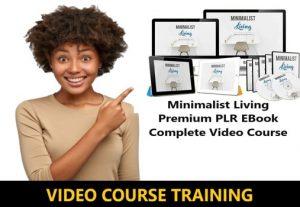 I Will give Minimalist Living Premium PLR EBook Complete Video Course