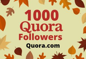 I will give you 1000 Quora Followers Lifetime Guaranteed Quora Promotion